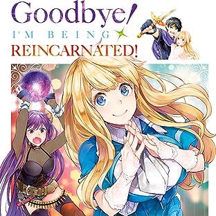Goodbye! I'm Being Reincarnated!