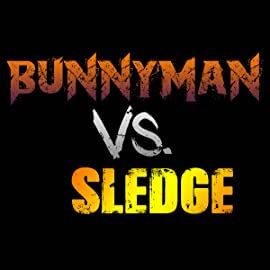Bunnyman vs. Sledge
