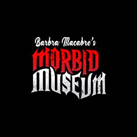 Barbra Macabre's Morbid Museum, Vol. 1