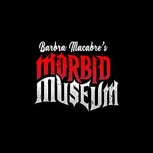 Barbra Macabre's Morbid Museum, Tome 1
