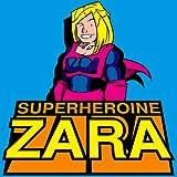 Superheroine Zara