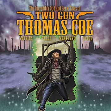 The Incredibly Odd and Eerie Tales of Two Gun Thomas Coe