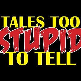 Tales Too Stupid To Tell, Vol. 1