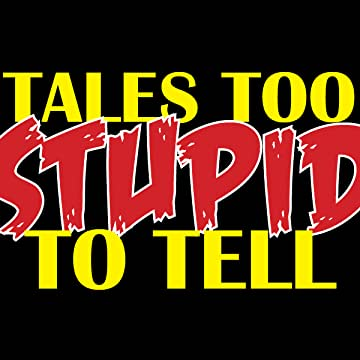 Tales Too Stupid To Tell
