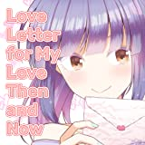 Love Letter for My Love Then and Now