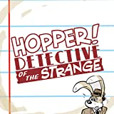 Hopper! Detective Of The Strange