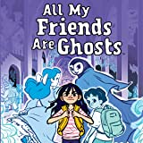 All My Friends Are Ghosts