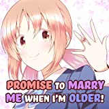 Promise to Marry Me When I'm Older!