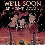 We'll Soon Be Home Again