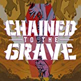 Chained to the Grave