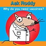 Ask Roddy: Why do you need vaccines?