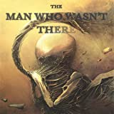 The Man Who Wasn't There: The Man Who Wasn't There