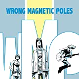 Wrong Magnetic Poles