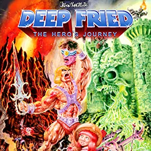 Deep Fried: The Hero's Journey