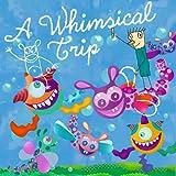A Whimsical Trip: A Whimsical Trip