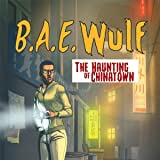 B.A.E. Wulf: The Haunting of Chinatown