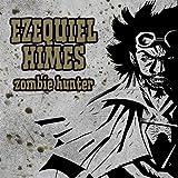 Ezequiel Himes: Zombie Hunter