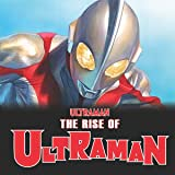 The Rise Of Ultraman (2020-2021)
