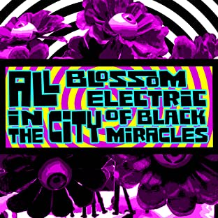 All Blossom Electric in the City of Black Miracles