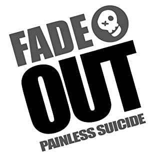 Fade Out: Painless Suicide