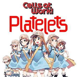 Cells at Work: Platelets!