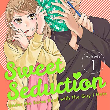 Sweet Seduction: Under the Same Roof with The Guy I Hate (Media Do)