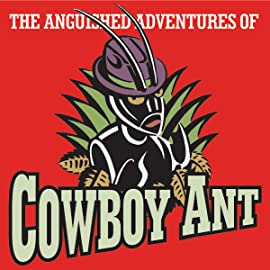 The Anguished Adventures of Cowboy Ant