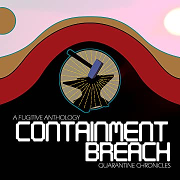 A Fugitive Anthology: Containment Breach