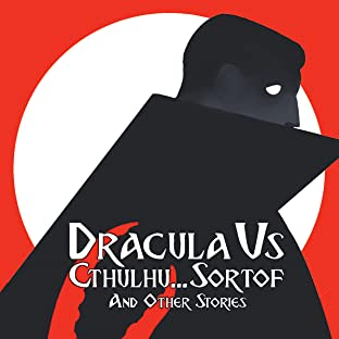 Dracula VS Cthulhu... Sortof and Other Stories