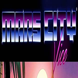 """Mars City Vice: """"Wipe off that Grin"""""""