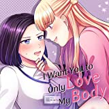 I Want You to Only Love My Body