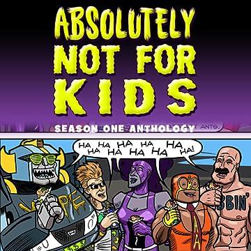 Absolutely Not For Kids: Absolutely Not For Kids Anthology