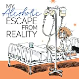 My Alcoholic Escape from Reality