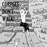 Corpses Don't Walk!