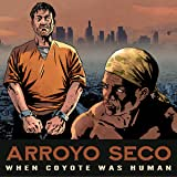 Arroyo Seco: When Coyote Was Human