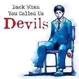Back When You Called Us Devils