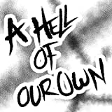 A Hell of Our Own