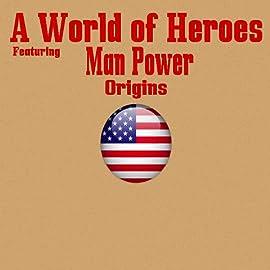 A World of Heroes: Man Power Origins
