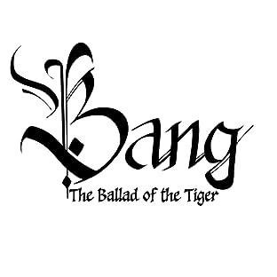 Bang: The Ballad of the Tiger