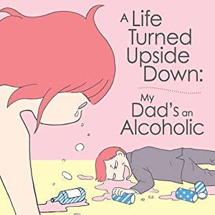 A Life Turned Upside Down: My Dad's an Alcoholic