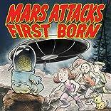 Mars Attacks: First Born