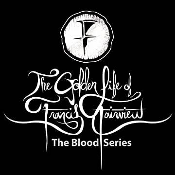 The Golden Life of Francis Fairview: The Blood Series