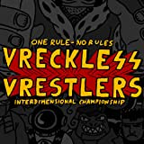 Vreckless Vrestlers: One Rule - No Rules!