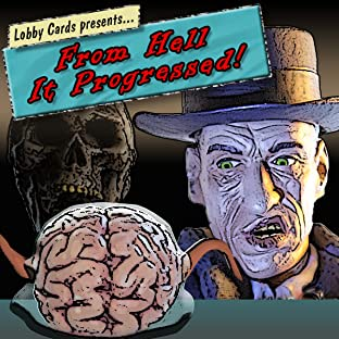 Lobby Cards Presents, Vol. 1: From Hell It Progressed!
