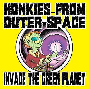 Honkies from Outer Space Invade the Green Planet