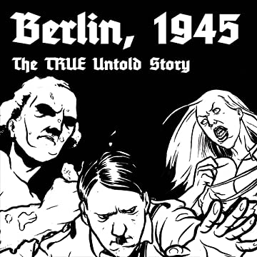Berlin 1945: The TRUE Untold Story
