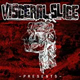 Visceral Slice Presents