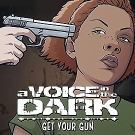 A Voice In the Dark: Get Your Gun