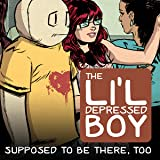 The Li'l Depressed Boy: Supposed To Be There Too