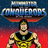 Mummator and the Conquerors of the Cosmos